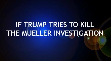 If Trump fires Mueller ...